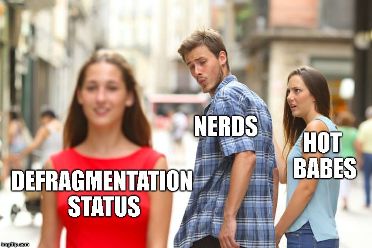Distracted Boyfriend Meme | DEFRAGMENTATION STATUS NERDS HOT BABES | image tagged in memes,distracted boyfriend | made w/ Imgflip meme maker