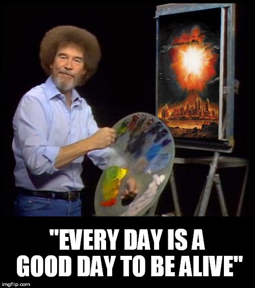 "Bob Ross quotes | ""EVERY DAY IS A GOOD DAY TO BE ALIVE"" 