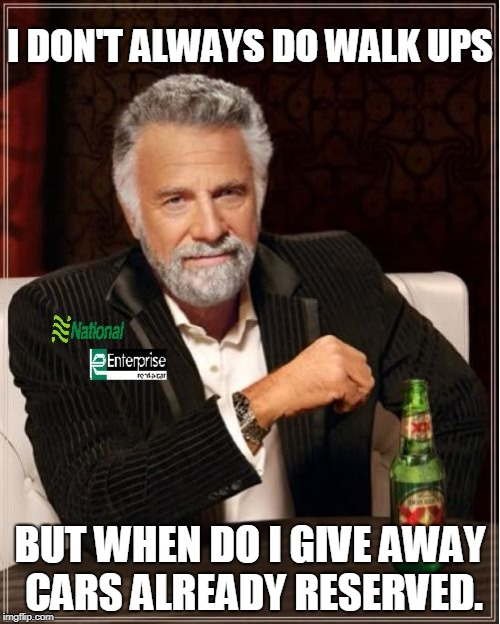 National | I DON'T ALWAYS DO WALK UPS BUT WHEN DO I GIVE AWAY CARS ALREADY RESERVED. | image tagged in national | made w/ Imgflip meme maker
