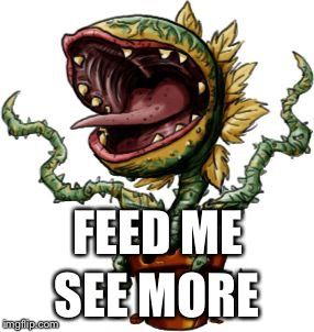 FEED ME SEE MORE | made w/ Imgflip meme maker