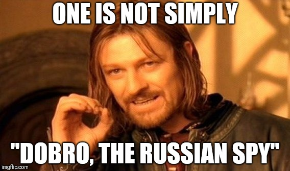 "One Does Not Simply Meme | ONE IS NOT SIMPLY ""DOBRO, THE RUSSIAN SPY"" 