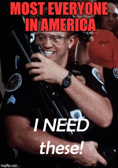 Tackleberry | MOST EVERYONE IN AMERICA | image tagged in memes,funny,dank memes,police academy,tackleberry | made w/ Imgflip meme maker
