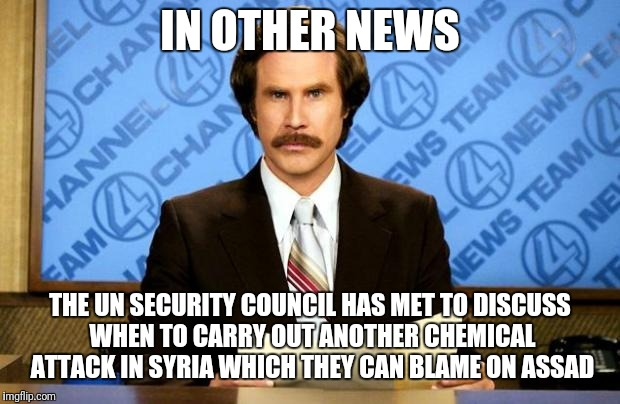 BREAKING NEWS | IN OTHER NEWS THE UN SECURITY COUNCIL HAS MET TO DISCUSS WHEN TO CARRY OUT ANOTHER CHEMICAL ATTACK IN SYRIA WHICH THEY CAN BLAME ON ASSAD | image tagged in breaking news | made w/ Imgflip meme maker