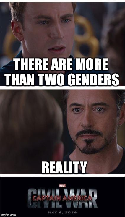 Marvel Civil War 1 | THERE ARE MORE THAN TWO GENDERS REALITY | image tagged in memes,marvel civil war 1 | made w/ Imgflip meme maker