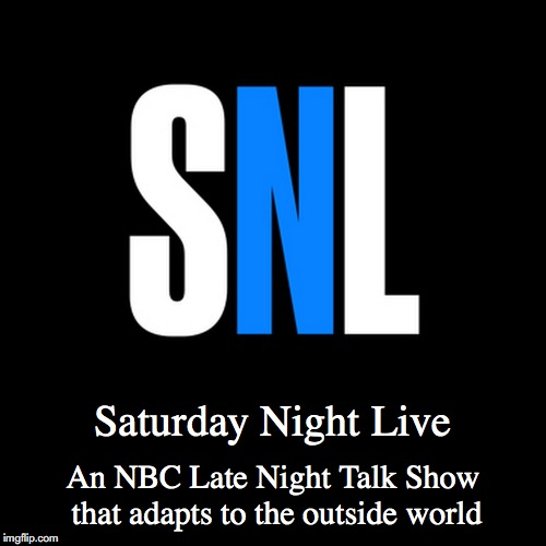SNL | Saturday Night Live | An NBC Late Night Talk Show that adapts to the outside world | image tagged in demotivationals,snl | made w/ Imgflip demotivational maker