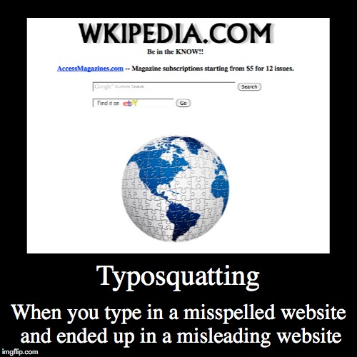 Typosquatting | Typosquatting | When you type in a misspelled website and ended up in a misleading website | image tagged in funny,demotivationals,typosquatting | made w/ Imgflip demotivational maker
