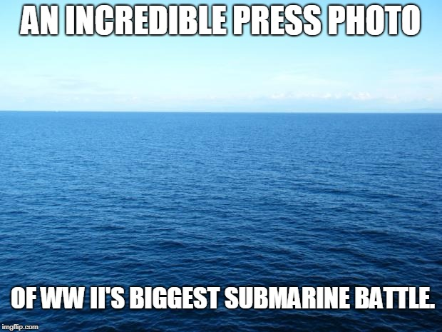 Incredible Press Photo from WW2 | AN INCREDIBLE PRESS PHOTO OF WW II'S BIGGEST SUBMARINE BATTLE. | image tagged in ocean,ww2,submarine,battle,epic battle | made w/ Imgflip meme maker