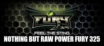fury 325 meme | NOTHING BUT RAW POWER FURY 325 | image tagged in fury | made w/ Imgflip meme maker