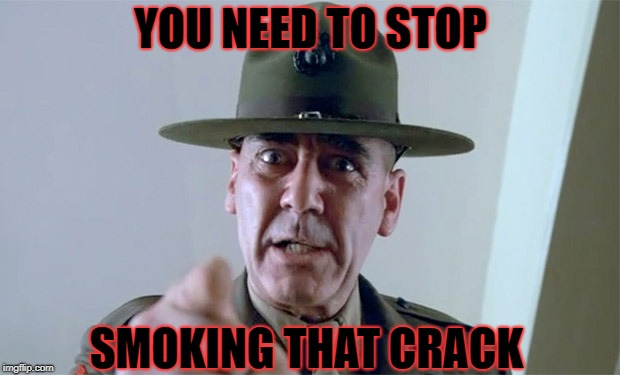 YOU NEED TO STOP SMOKING THAT CRACK | made w/ Imgflip meme maker