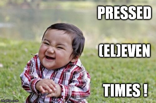 Evil Toddler Meme | PRESSED TIMES ! (EL)EVEN | image tagged in memes,evil toddler | made w/ Imgflip meme maker