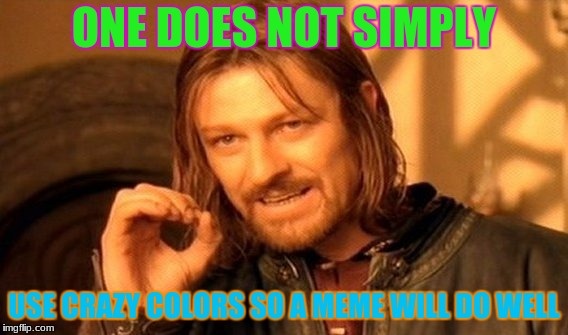 One Does Not Simply Meme | ONE DOES NOT SIMPLY USE CRAZY COLORS SO A MEME WILL DO WELL | image tagged in memes,one does not simply | made w/ Imgflip meme maker