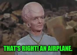 THAT'S RIGHT! AN AIRPLANE. | made w/ Imgflip meme maker