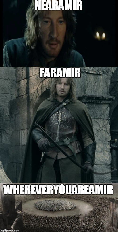 I Love This Faramir Joke |  NEARAMIR; FARAMIR; WHEREVERYOUAREAMIR | image tagged in faramir,lotr,lord of the rings,hobbit,frodo,gandalf | made w/ Imgflip meme maker