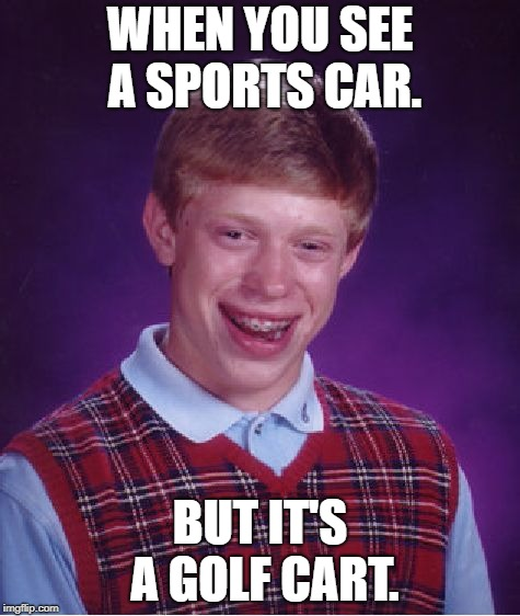 weird car lover | WHEN YOU SEE A SPORTS CAR. BUT IT'S A GOLF CART. | image tagged in memes,weirdo | made w/ Imgflip meme maker