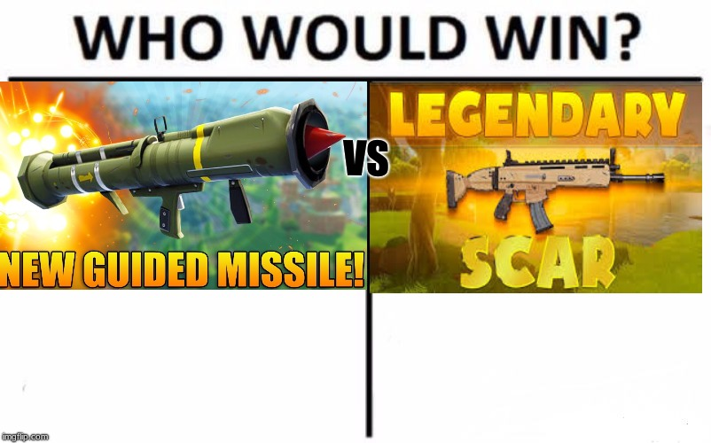Scar or Guided Missile (vote in comments section) | VS | image tagged in memes,who would win,fortnite meme | made w/ Imgflip meme maker