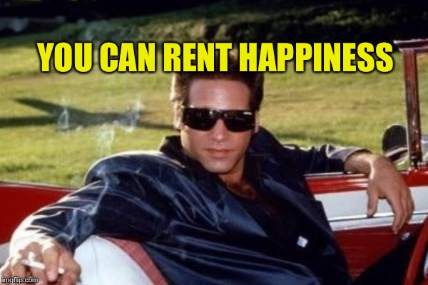 YOU CAN RENT HAPPINESS | made w/ Imgflip meme maker