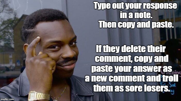 Roll Safe Think About It Meme | Type out your response in a note. Then copy and paste. If they delete their comment, copy and paste your answer as a new comment and troll t | image tagged in memes,roll safe think about it | made w/ Imgflip meme maker