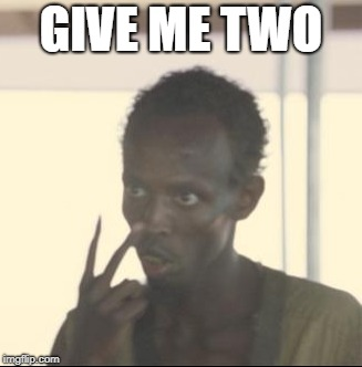 GIVE ME TWO | made w/ Imgflip meme maker