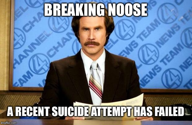 BREAKING NEWS | BREAKING NOOSE A RECENT SUICIDE ATTEMPT HAS FAILED | image tagged in breaking news,yung mung | made w/ Imgflip meme maker