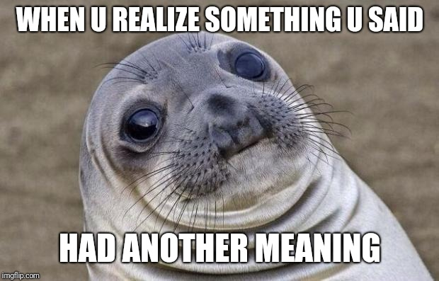 WHEN U REALIZE SOMETHING U SAID HAD ANOTHER MEANING | made w/ Imgflip meme maker