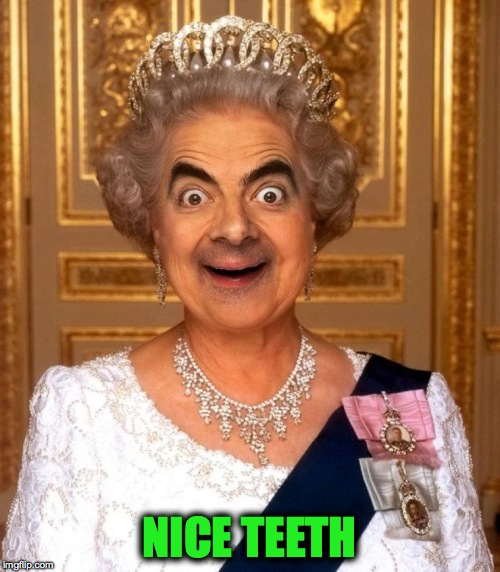 Bean Queen Lizzy | NICE TEETH | image tagged in bean queen lizzy | made w/ Imgflip meme maker