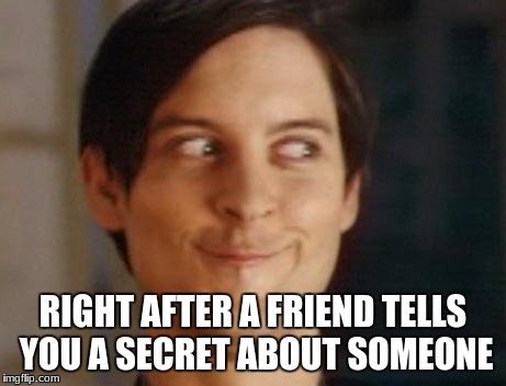 shhhhhh | RIGHT AFTER A FRIEND TELLS YOU A SECRET ABOUT SOMEONE | image tagged in memes,spiderman peter parker | made w/ Imgflip meme maker
