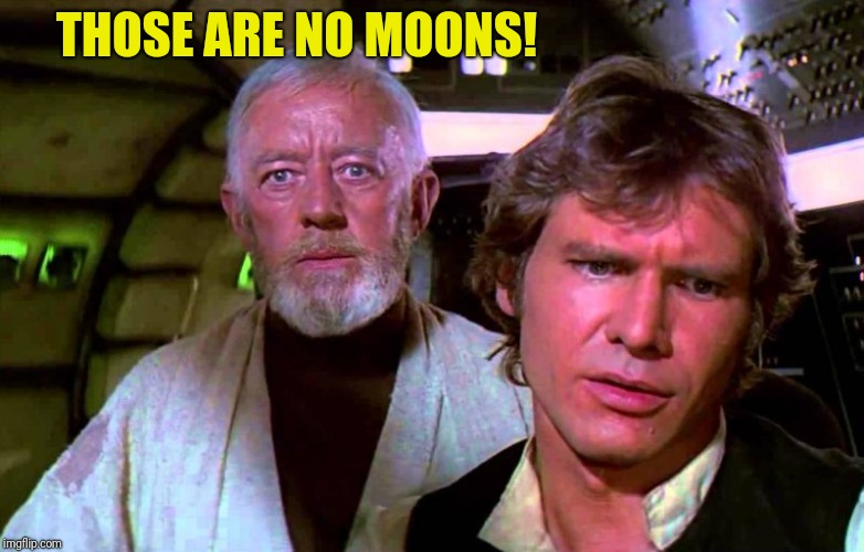 THOSE ARE NO MOONS! | made w/ Imgflip meme maker