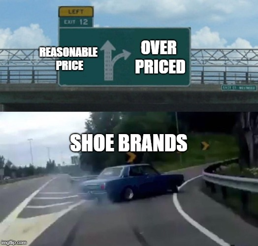 Left Exit 12 Off Ramp Meme | OVER PRICED REASONABLE PRICE SHOE BRANDS | image tagged in memes,left exit 12 off ramp | made w/ Imgflip meme maker