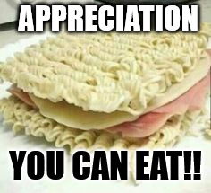 APPRECIATION YOU CAN EAT!! | image tagged in broke food | made w/ Imgflip meme maker