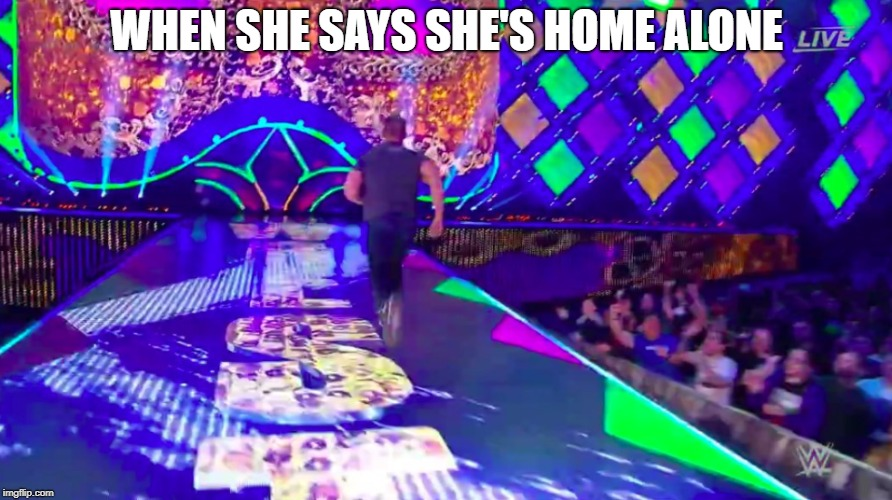 WHEN SHE SAYS SHE'S HOME ALONE | image tagged in john cena,wrestlemania,undertaker | made w/ Imgflip meme maker