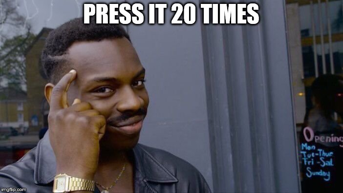 Roll Safe Think About It Meme | PRESS IT 20 TIMES | image tagged in memes,roll safe think about it | made w/ Imgflip meme maker
