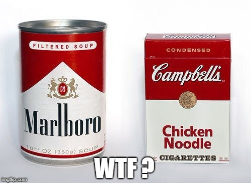 WTF ? | image tagged in wtf,cigarettes,soup | made w/ Imgflip meme maker