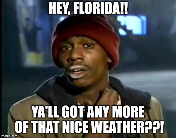 Stupid, crappy excuse for April here in Minnesnowta. | HEY, FLORIDA!! YA'LL GOT ANY MORE OF THAT NICE WEATHER??! | image tagged in memes,y'all got any more of that | made w/ Imgflip meme maker