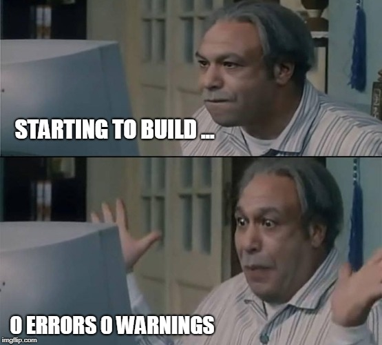 STARTING TO BUILD ... 0 ERRORS 0 WARNINGS | image tagged in programming,programmers | made w/ Imgflip meme maker