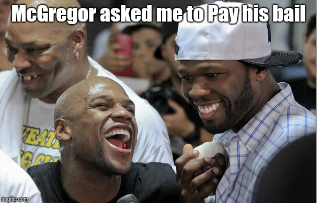 McGregors Bail | McGregor asked me to Pay his bail | image tagged in floyd mayweather,conor mcgregor,bail | made w/ Imgflip meme maker