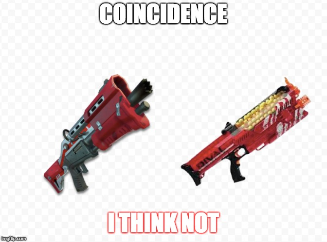 FORTNITE IS ACTUALLY NERF | COINCIDENCE I THINK NOT | image tagged in fortnite,nerf,memes | made w/ Imgflip meme maker