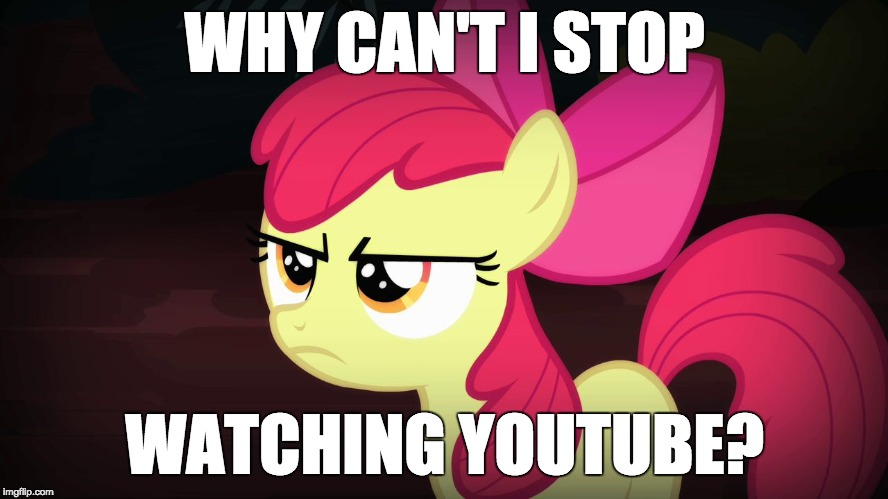 I need to stop | WHY CAN'T I STOP WATCHING YOUTUBE? | image tagged in angry applebloom,memes,xanderbrony,youtube | made w/ Imgflip meme maker