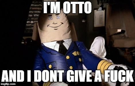 Otto Don't Give A Fuck | I'M OTTO AND I DONT GIVE A F**K | image tagged in otto,airplane,idgaf,pilot,fuck yo couch | made w/ Imgflip meme maker