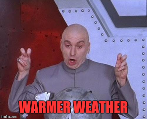 Dr Evil Laser | WARMER WEATHER | image tagged in memes,dr evil laser | made w/ Imgflip meme maker