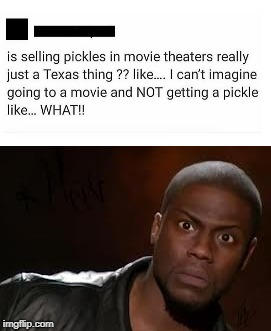 Ok, can someone from Texas confirm this? | image tagged in memes,texas,pickles,what | made w/ Imgflip meme maker