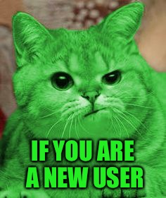 RayCat Annoyed | IF YOU ARE A NEW USER | image tagged in raycat annoyed | made w/ Imgflip meme maker