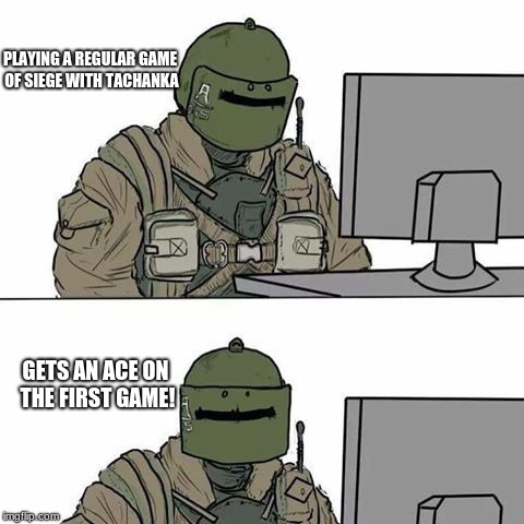 PLAYING A REGULAR GAME OF SIEGE WITH TACHANKA GETS AN ACE ON THE FIRST GAME! | image tagged in tachanka | made w/ Imgflip meme maker