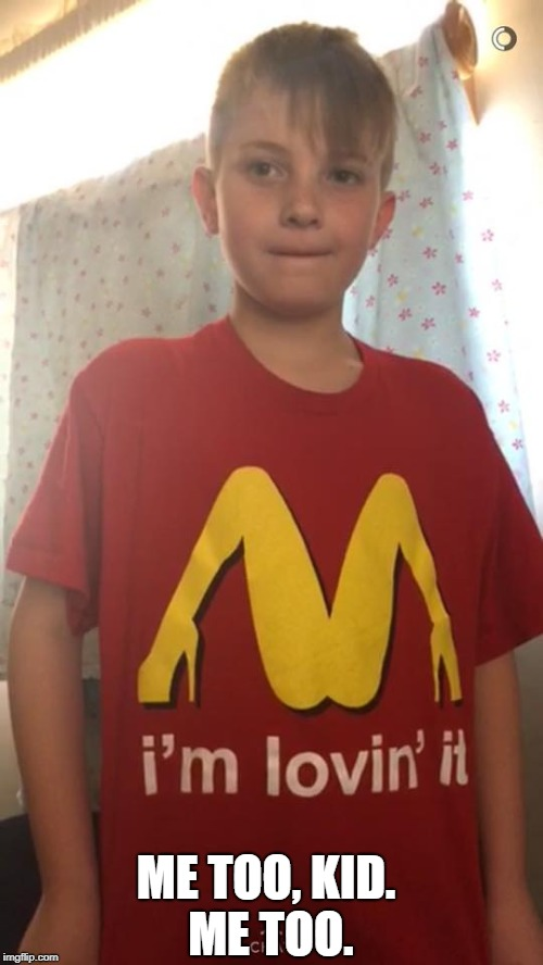 I mean seriously? Who doesn't like eating out? ;) | ME TOO, KID. ME TOO. | image tagged in memes,i'm lovin' it,mcdonalds,that would be great | made w/ Imgflip meme maker