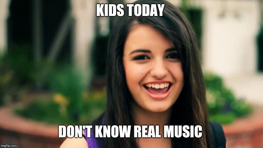 image tagged in rebecca black,friday,kids today,memes,funny,kids these days | made w/ Imgflip meme maker