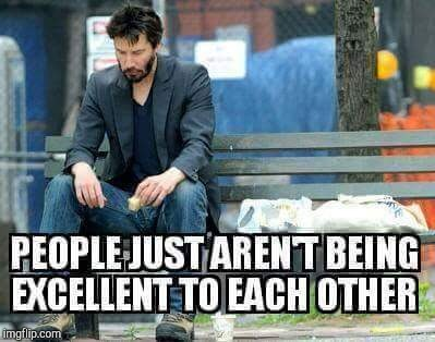 image tagged in sad keanu,bill and ted,funny,memes,sad,excellent | made w/ Imgflip meme maker