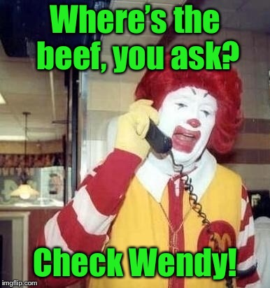 Where's the beef, you ask? Check Wendy! | made w/ Imgflip meme maker
