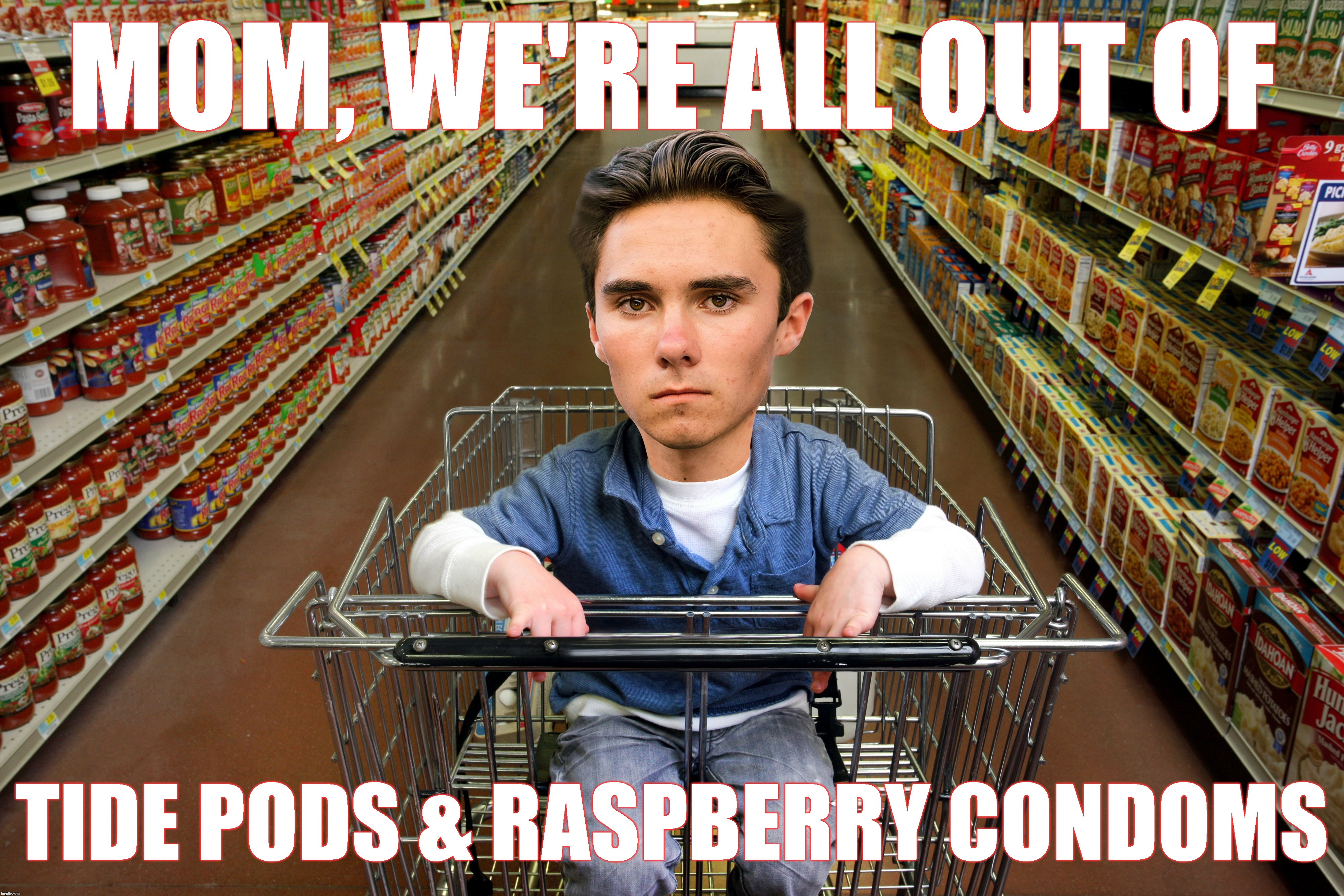 I Made An Improved Quality Version Of This Image After Finding This On The Interwebs | MOM, WE'RE ALL OUT OF TIDE PODS & RASPBERRY CONDOMS | image tagged in david hogg,tide pods,condom challenge,liberals,stupid liberals,idiots | made w/ Imgflip meme maker
