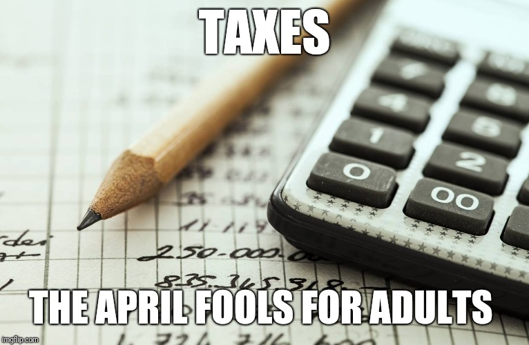 Tax | TAXES THE APRIL FOOLS FOR ADULTS | image tagged in tax | made w/ Imgflip meme maker