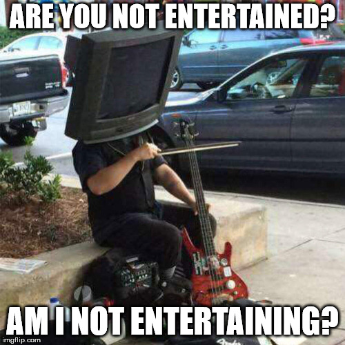 Dealing with Dad jokes every holiday | ARE YOU NOT ENTERTAINED? AM I NOT ENTERTAINING? | image tagged in am i not entertaining,street entertainer | made w/ Imgflip meme maker