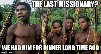 The Last Supper | THE LAST MISSIONARY? WE HAD HIM FOR DINNER LONG TIME AGO | image tagged in missionary,jesus | made w/ Imgflip meme maker